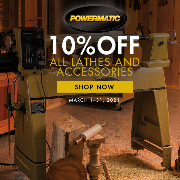 Powermatic 10% Off Lathes and Accessories March 1-31, 2021